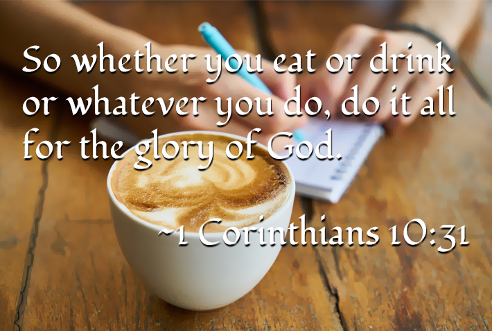 1 Cor 10:31 text overlay on coffee cup and notepad